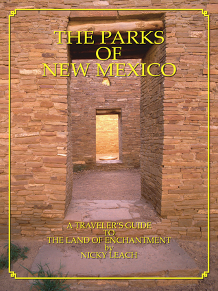 The Parks of New Mexico: A Travelers Guide To The Land Of Enchantment  by  Nicky Leach