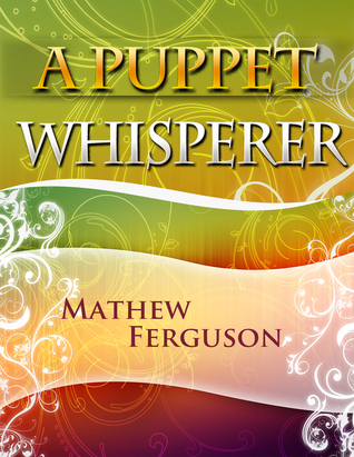 A Puppet Whisperer  by  Mathew Ferguson