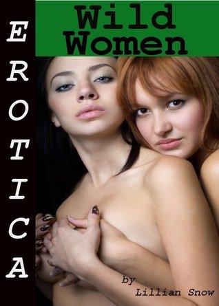 Erotica: Wild Women, Tales of Sex Lillian Snow