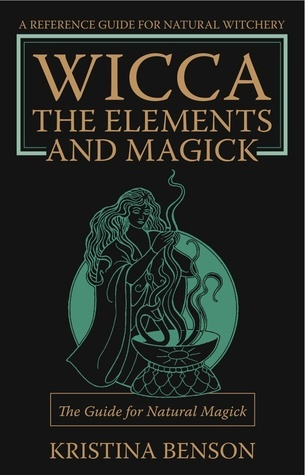 Wicca: The Elements and Magick  by  Kristina Benson