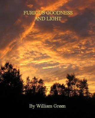 Furious Goodness and Light William Green