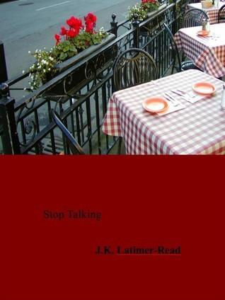 Stop Talking  by  J.K. Latimer-Read