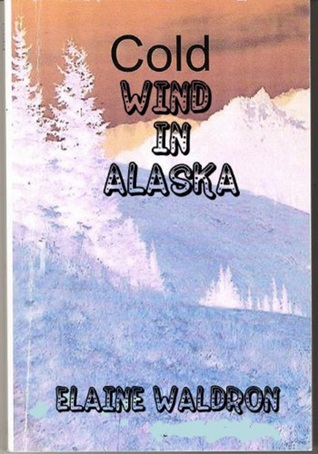 Cold Wind in Alaska Elaine Waldron
