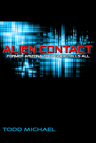 Alien Contact: Former Arizona Tour Guide Tells All Todd Michael