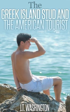 The Greek Island Stud and the American Tourist: Swarthy Olive Twink With Beach Lust in His Eyes J.T. Washington