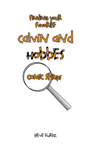 Finding Your Favorite Calvin and Hobbes Comic Strips  by  Steve Kurtz