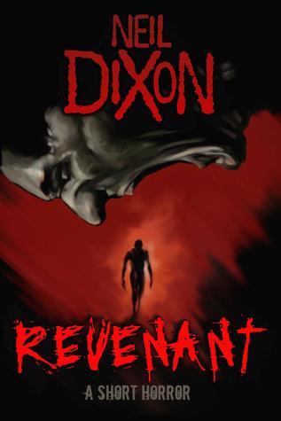 Revenant: a short horror Neil  Dixon
