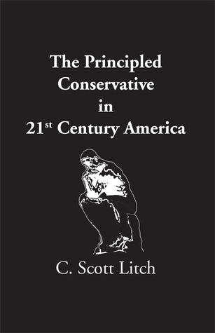 The Principled Conservative in 21st Century America C. Scott Litch