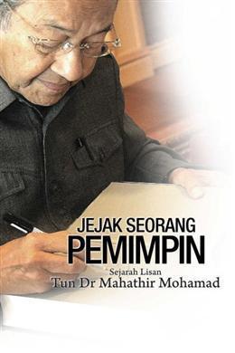 Jejak Seorang Pemimpin : Sejarah Lisan Tun dr Mahathir Mohamad Yayasan Kepimpinan Perdana