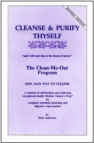 Cleanse & Purify Thyself: The Clean-Me-Out Program  by  Rich Anderson