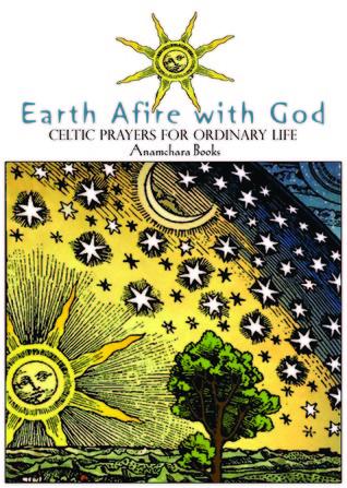 Earth Afire with God: Celtic Prayers for Ordinary Life Anamchara Books