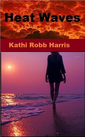 Heat Waves Kathi Robb Harris