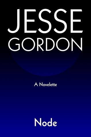 Node (Novelette) Jesse Gordon