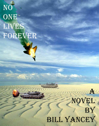 No One Lives Forever: A Cyborg Love Story Bill Yancey