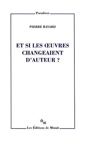 Et Si Les œuvres Changeaient Dauteur?  by  Pierre Bayard