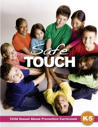 Safetouch: A Sexual Abuse Prevention Curriculum for Kindergarten to Fifth Grade Marcia K. Morgan