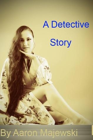 A Detective Story  by  Aaron Majewski