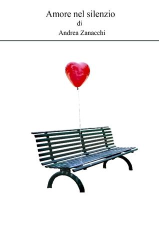 Amore nel silenzio  by  Andrea Zanacchi
