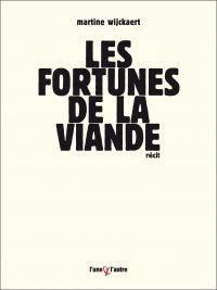 Les fortunes de la viande  by  Martine Wijckaert