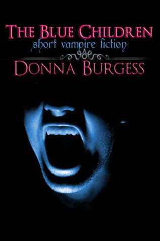The Blue Children: Short Vampire Fiction  by  Donna Burgess