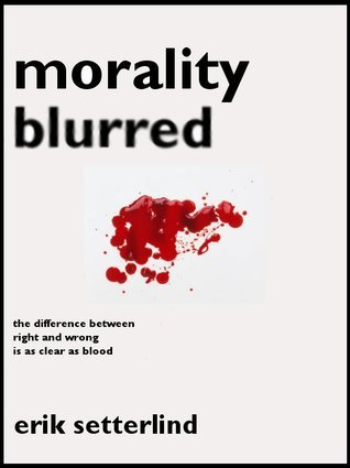 Morality Blurred Erik Setterlind