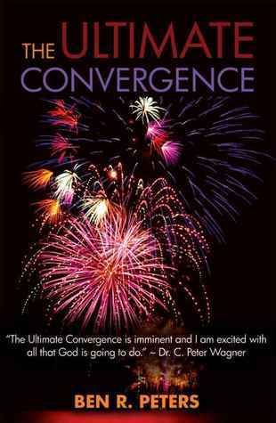 The Ultimate Convergence: An End Times Prophecy of the Greatest Shock and Awe Display Ever to Hit Planet Earth  by  Ben Peters