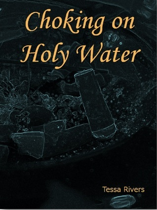Choking on Holy Water Tessa Rivers