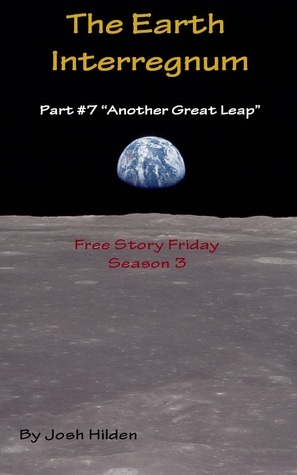 Another Great Leap (Free Story Friday Season 3, The Earth Interregnum #7)  by  Josh Hilden