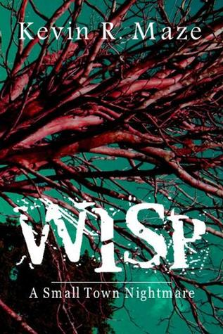 WISP: A Small Town Nightmare Kevin R. Maze