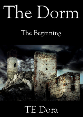 The Dorm: Book One, The Beginning  by  TE Dora