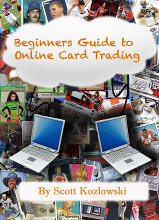Beginners Guide to Online Card Trading  by  Scott Kozlowski