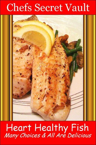 Heart Healthy Fish: Many Choices & All Are Delicious Chefs Secret Vault