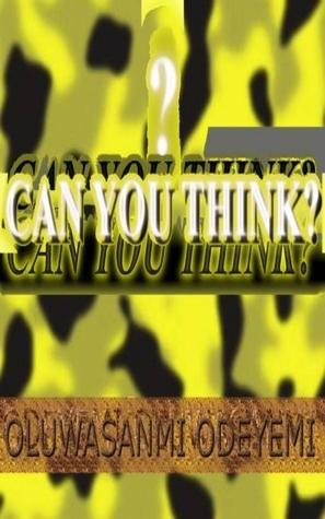 Can You Think? Oluwasanmi Odeyemi