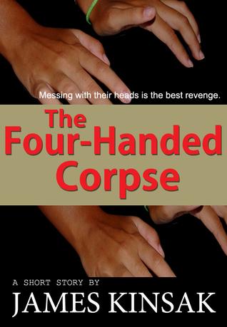 The Four-Handed Corpse James Kinsak