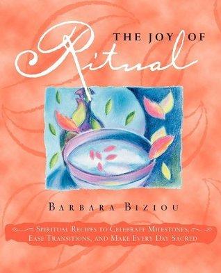 THE JOY OF RITUAL  by  Barbara Biziou