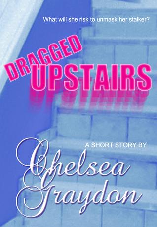 Dragged Upstairs Chelsea Graydon