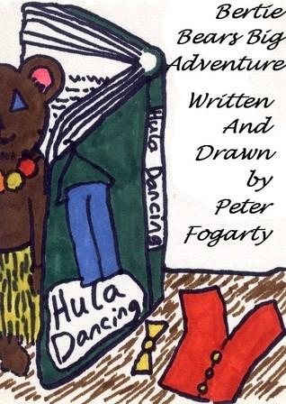 Bertie Bears Big Adventure  by  Peter Fogarty