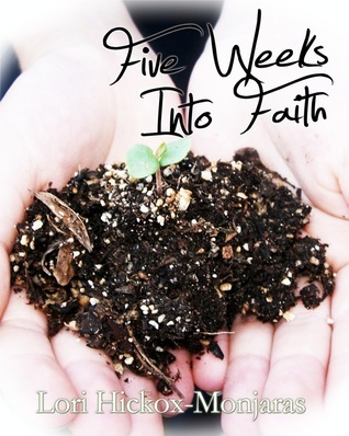 Five Weeks Into Faith  by  Lori Hickox-Monjaras