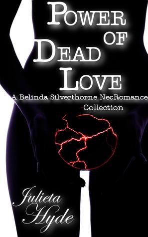 Power Of Dead Love (A Belinda Silverthorne NecRomance Novella Collection) Julieta  Hyde