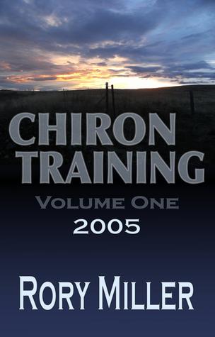 ChironTraining Volume 1: 2005 Rory Miller