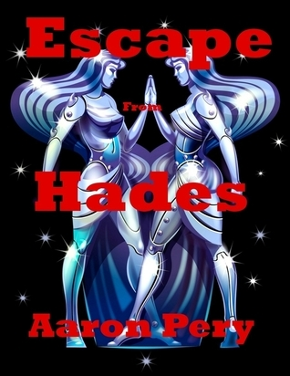 Escape From Hades  by  Aaron Pery