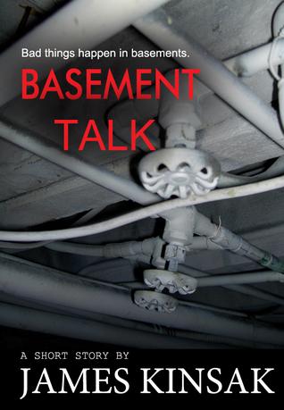 Basement Talk  by  James Kinsak