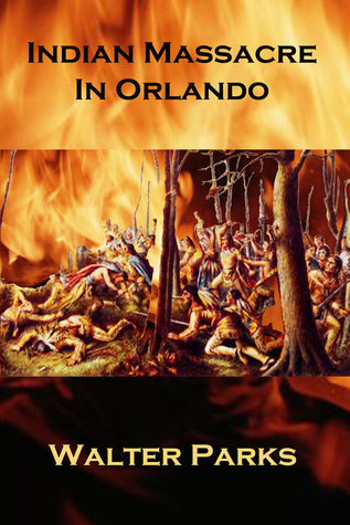 Indian Massacre in Orlando  by  Walter Parks