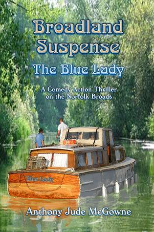 Broadland Suspense: The Blue Lady  by  Anthony Jude Mcgowne