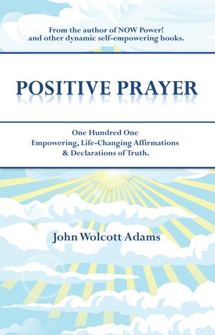 Positive Prayer  by  John Wolcott Adams