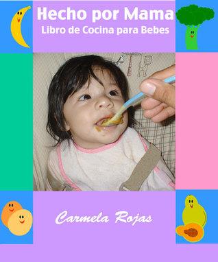 Hecho por Mama: Libro de Cocina para Bebes  by  Carmela Rojas