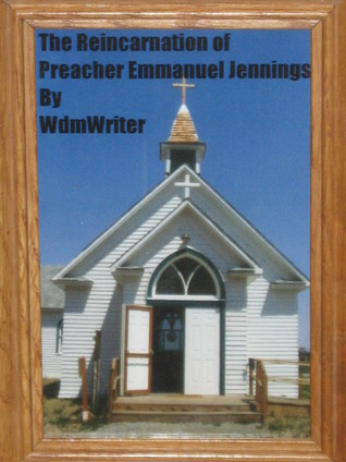 The Reincarnation Of Preacher Emmanuel Jennings Wdm Writer