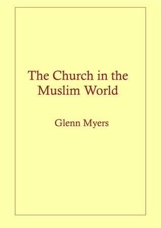 The Church in the Muslim World  by  Glenn Myers