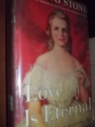 Love Is Eternal: A Novel About Mary Todd and Abraham Lincoln Irving Stone