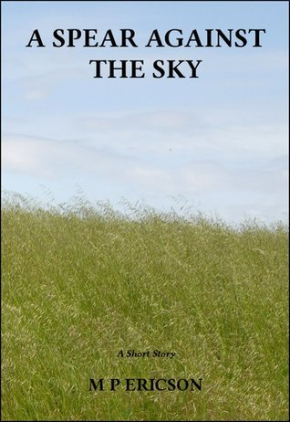 A Spear Against The Sky  by  M.P. Ericson
